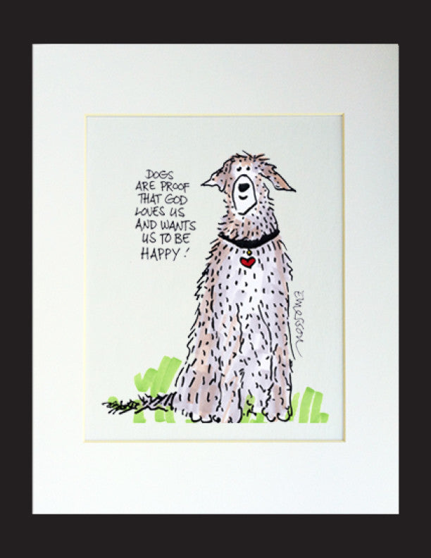 Dogs are proof... Matted Print