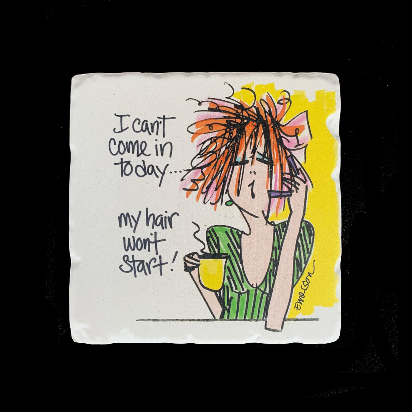 I Can't Come In Today My Hair Wont Start - Coaster
