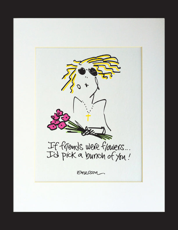 If Friends Were Flowers... Matted Print