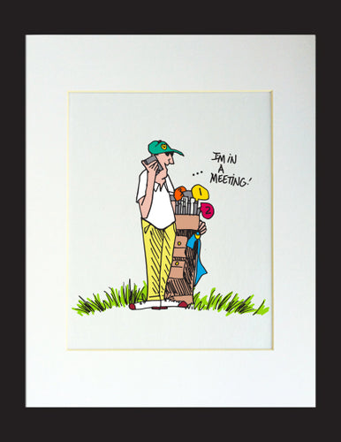 I'm in a meeting Golfer Matted Print