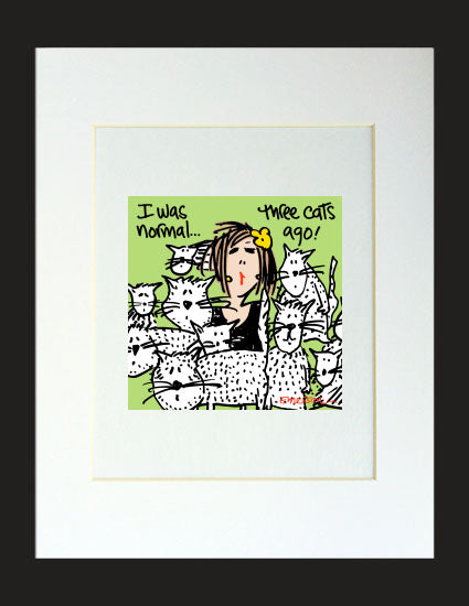 I was normal 3 cats ago Matted Print