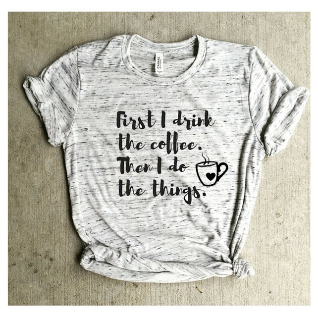 First I Drink The Coffee, Then I Do The Things White Marble Unisex Tee