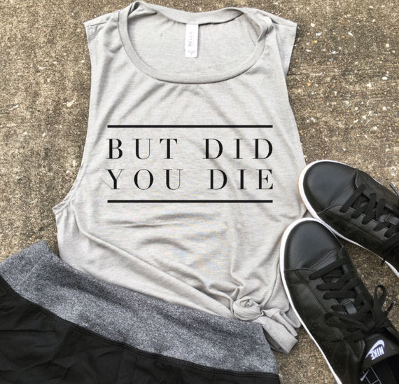 But Did You Die Stone Muscle Tank