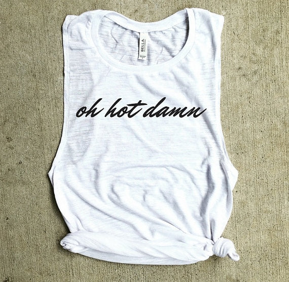 Oh Hot Damn Muscle Tank - White