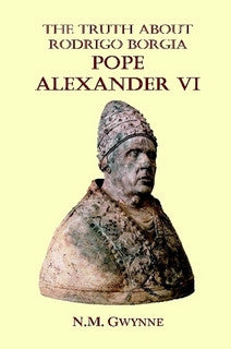 The Truth about Rodrigo Borgia, Pope Alexander VI