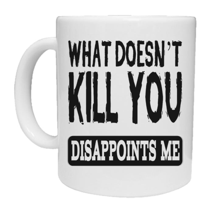 What Doesn't Kill You Disappoints Me Novelty Mug-mug-The Gifted Panda