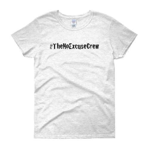 #TheNoExcuseCrew®  Women's T-Shirt