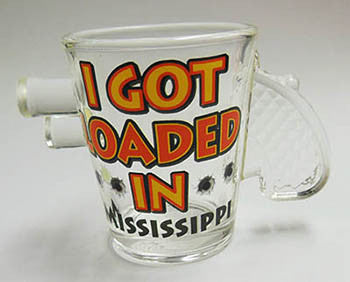 Mississippi Shot Glass Got Loaded in Mississippi