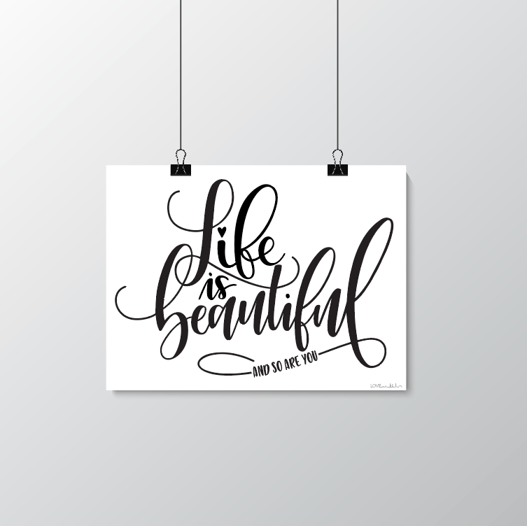 Life is Beautiful and so are you - print