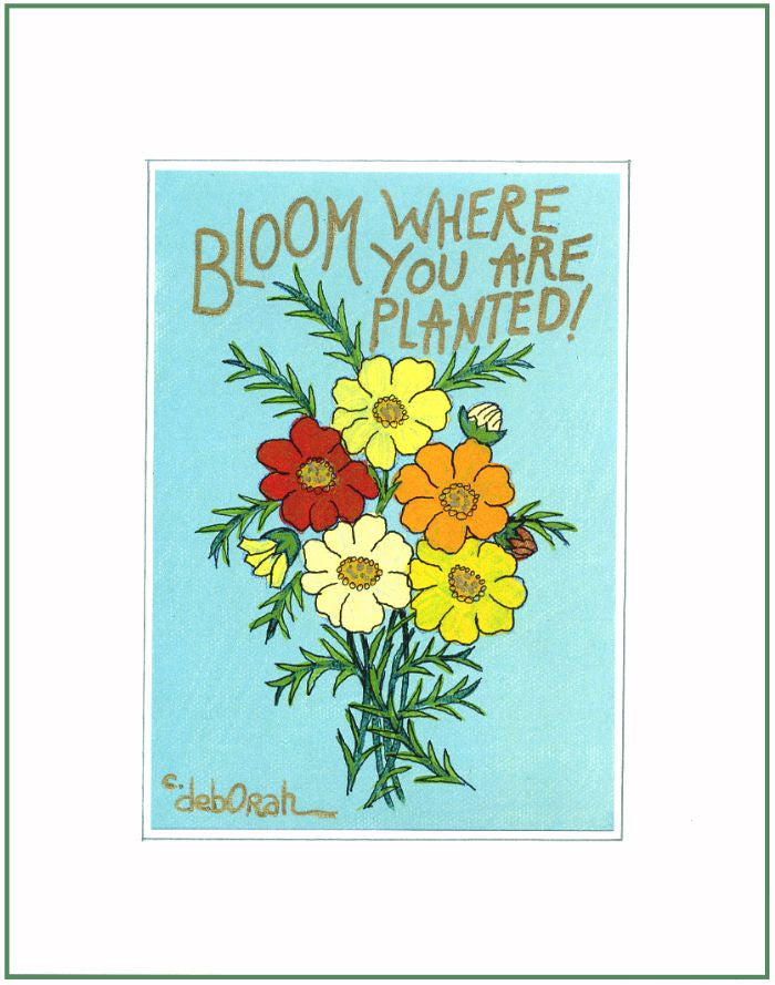 "BLOOM WHERE YOU ARE PLANTED ! - FLOWERS - 8"" x 10"" Folk Art Print, Hand-Decorated, Limited-Edition - art by debOrah"