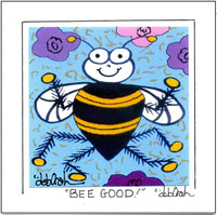 BEE GOOD ! - Square Art Print Framed - art by debOrah