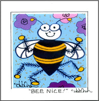BEE NICE ! - Square Art Print Framed - art by debOrah