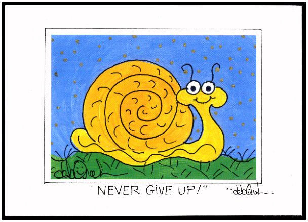 "NEVER GIVE UP ! -  Motivational Snail -5"" x 7"" Art Print, Hand-Decorated, Limited-Edition - art by debOrah"