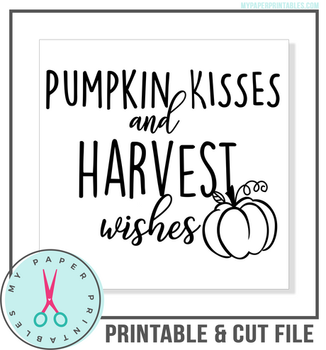 Pumpkin Kisses and Harvest Wishes Cut File
