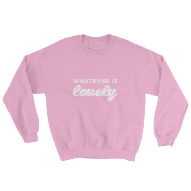 Whatever Is Lovely Sweatshirt