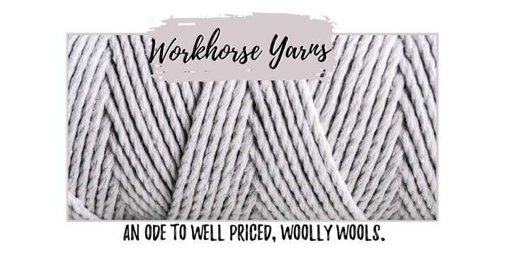 Workhorse Yarns: An Ode to Well Priced, Woolly Wools.