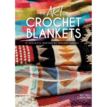 Art of Crochet Blankets - 18 Projects Inspired by Modern Makers