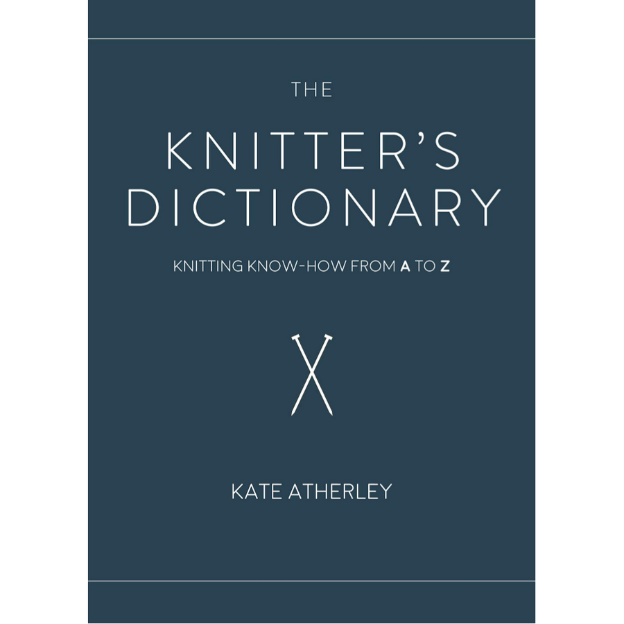 Knitters Dictionary - Knitting Know-How From A to Z