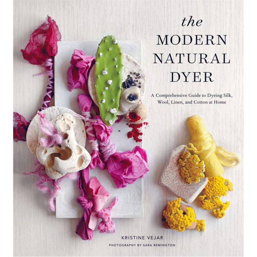 Modern Natural Dyer - A Comprehensive Guide to Dyeing Silk, Wool, Linen, and Cotton at Home