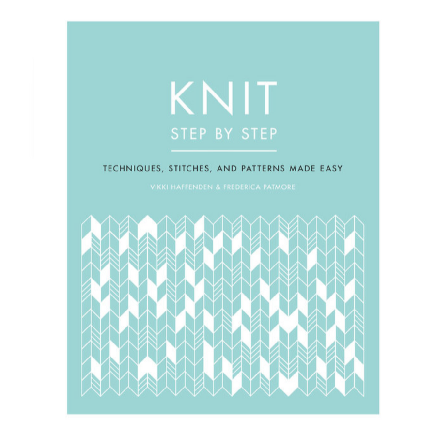 Knit Step by Step: Techniques, Stitches and Patterns Made Easy