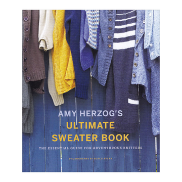 Ultimate Sweater Book - The Essential Guide for Adventurous Knitters