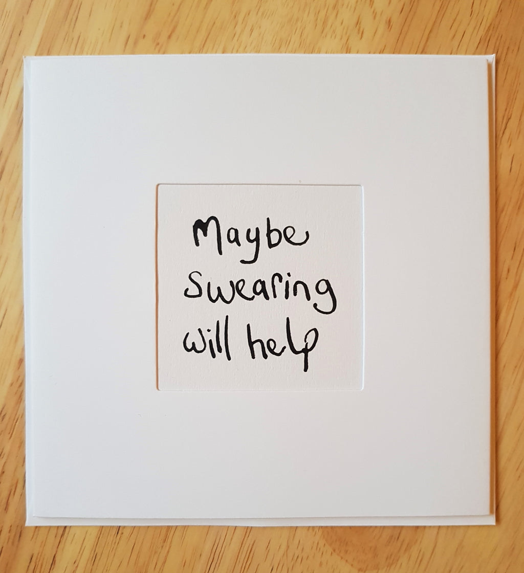 'MAYBE SWEARING WILL HELP' CARD