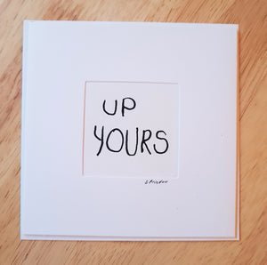 'UP YOURS'  CARD