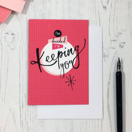 I'm Keeping You Valentine's card © Betty Etiquette 2018