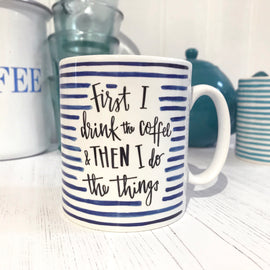 First I Drink The Coffee Mug © Betty Etiquette 2018