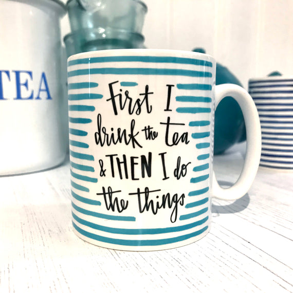 First I Drink The Tea Mug © Betty Etiquette 2018
