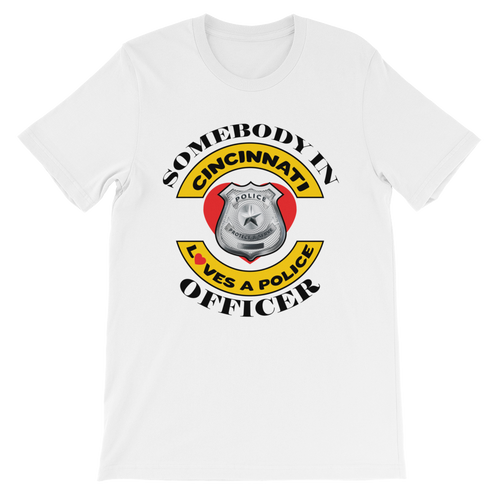 Somebody in Cincinnati Loves a Police Officer Light colored shirts Unisex short sleeve t-shirt