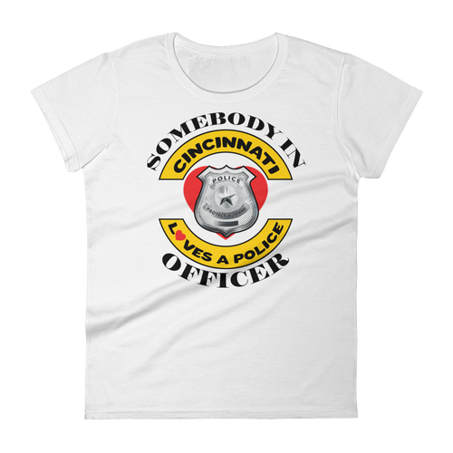 Somebody in Cincinnati loves a Police Officer Women's short sleeve light colored t-shirt