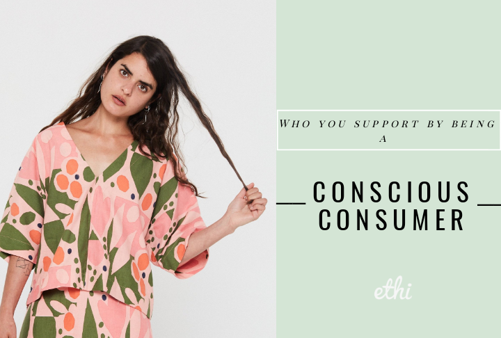 Who you support by being a Conscious Consumer