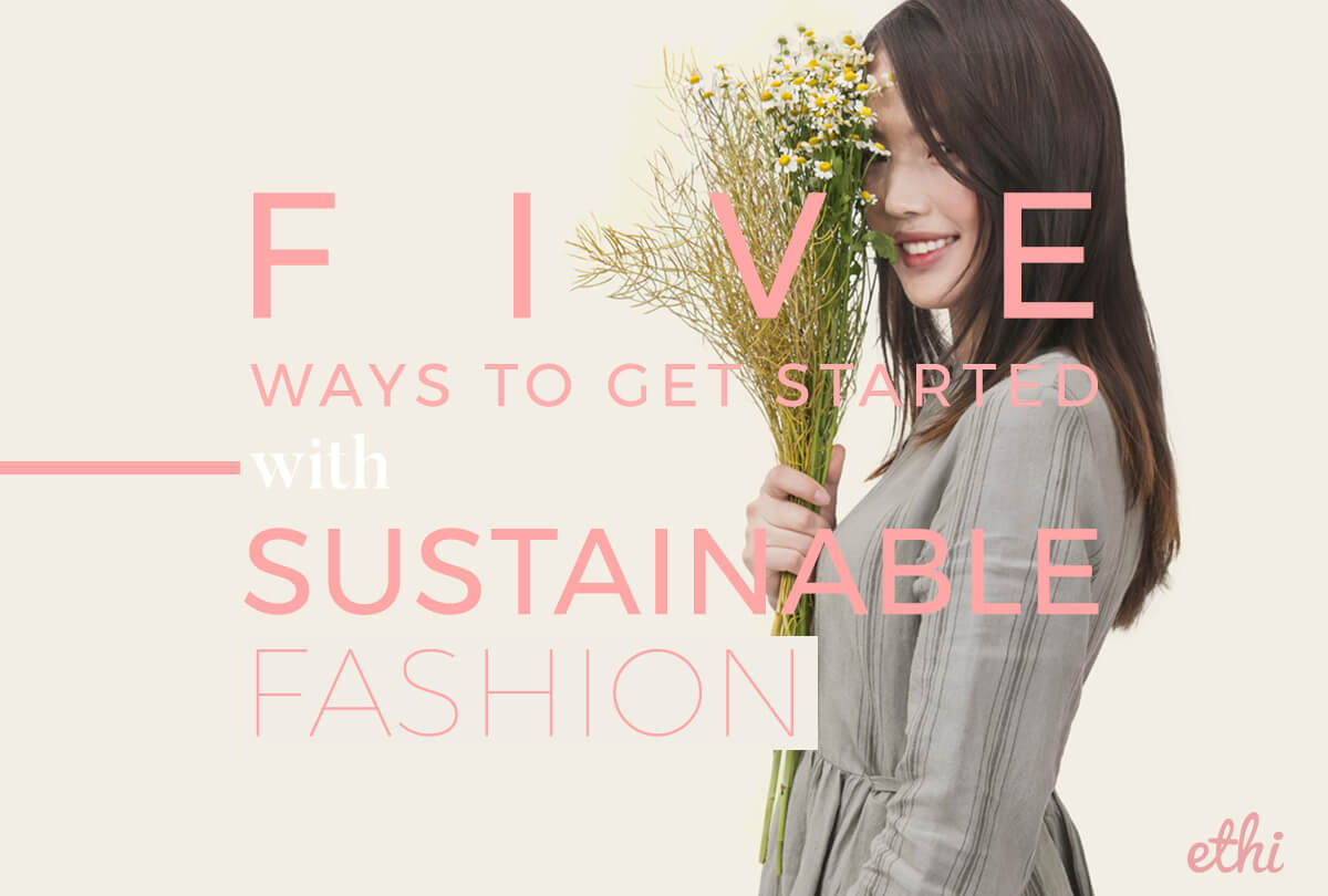 5 Ways to Get Started with Sustainable Fashion