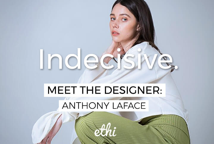 Meet the Designer: Anthony Laface of Indecisive