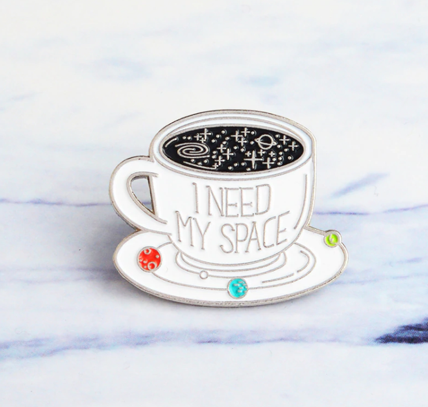 I Need My Space Coffee Pin
