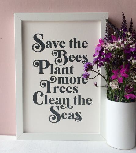 Save the Bees, Plant more Trees, Clean the Seas Print