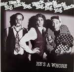 Big Black - He's A Whore b/w The Model 7""