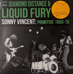 Sonny Vincent: Diamond Distance & Liquid Fury - Primitive 1969-76 LP