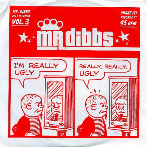 MR. DIBBS: Ugly and Proud, Vol. 3  7""