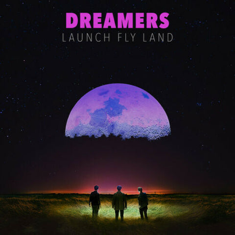 Dreamers - Launch Fly Land LP