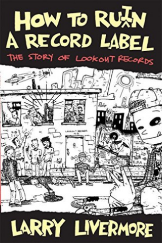 Larry Livermore - How To Ru(i)n A Record Label: The Story of Lookout Records BK