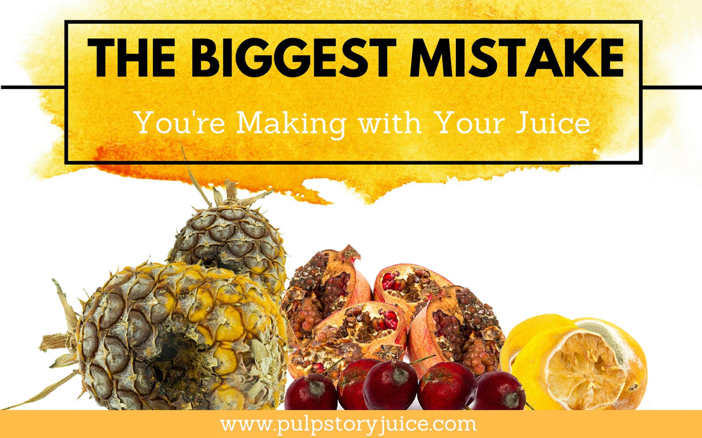 The Biggest Mistake You're Making with Your Juice
