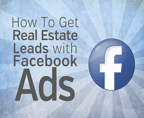 How To Get Real Estate Leads With Facebook Ads