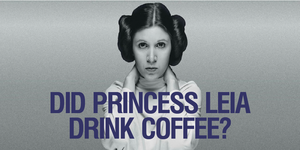 Did Princess Leia Drink Coffee?