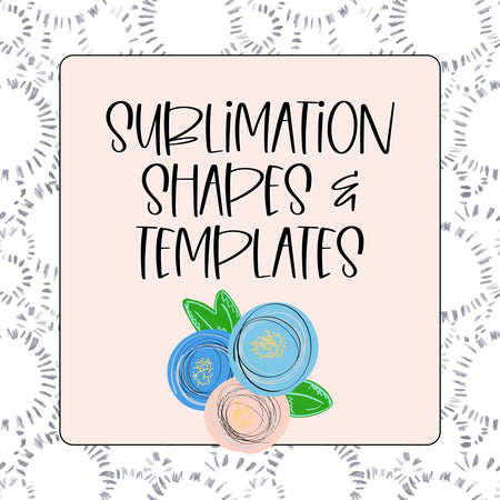 Sublimation Shape Templates