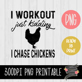 I Workout Just Kidding I Chase CHICKENS