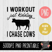 I Workout Just Kidding I Chase COWS