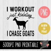 I Workout Just Kidding I Chase GOATS