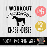 I Workout Just Kidding I Chase HORSES